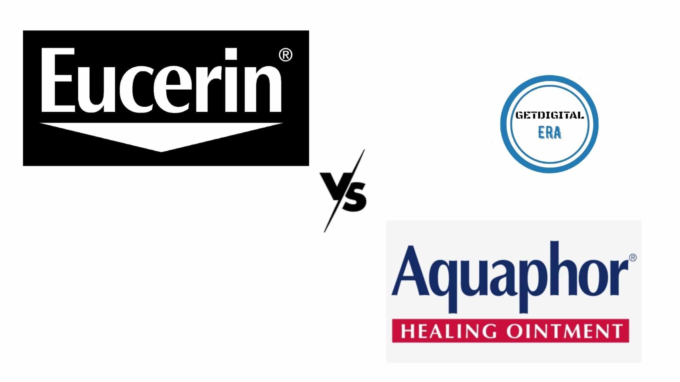 Eucerin VS Aquaphor